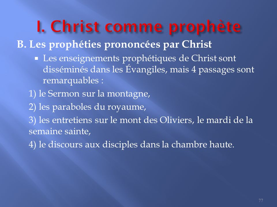 B. Les prophéties prononcées par Christ  Les enseignements prophétiques de Christ sont disséminés dans les Évangiles, mais 4 passages sont remarquabl