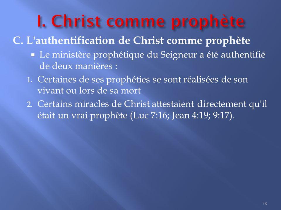 C. L'authentification de Christ comme prophète  Le ministère prophétique du Seigneur a été authentifié de deux manières : 1. Certaines de ses prophét