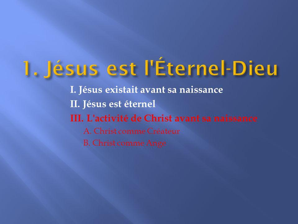 I.Jésus existait avant sa naissance II. Jésus est éternel III.