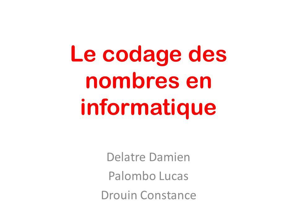 Le codage des nombres en informatique Delatre Damien Palombo Lucas Drouin Constance
