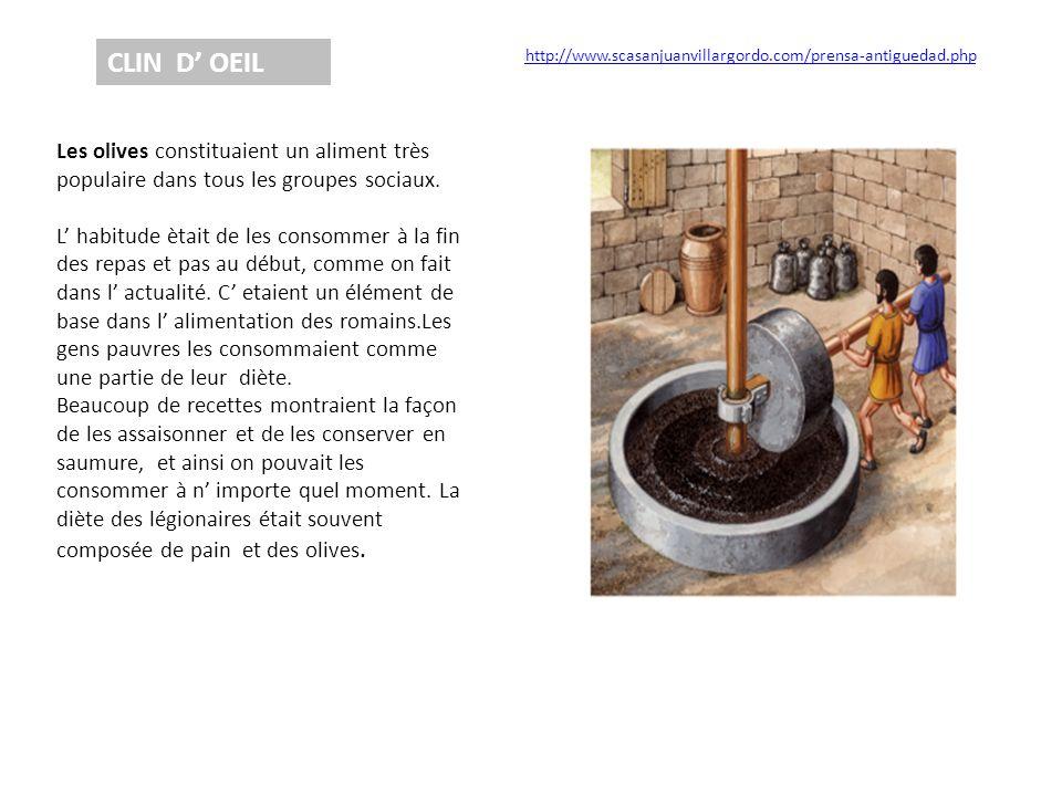 CLIN D' OEIL Les olives constituaient un aliment très populaire dans tous les groupes sociaux. L' habitude ètait de les consommer à la fin des repas e