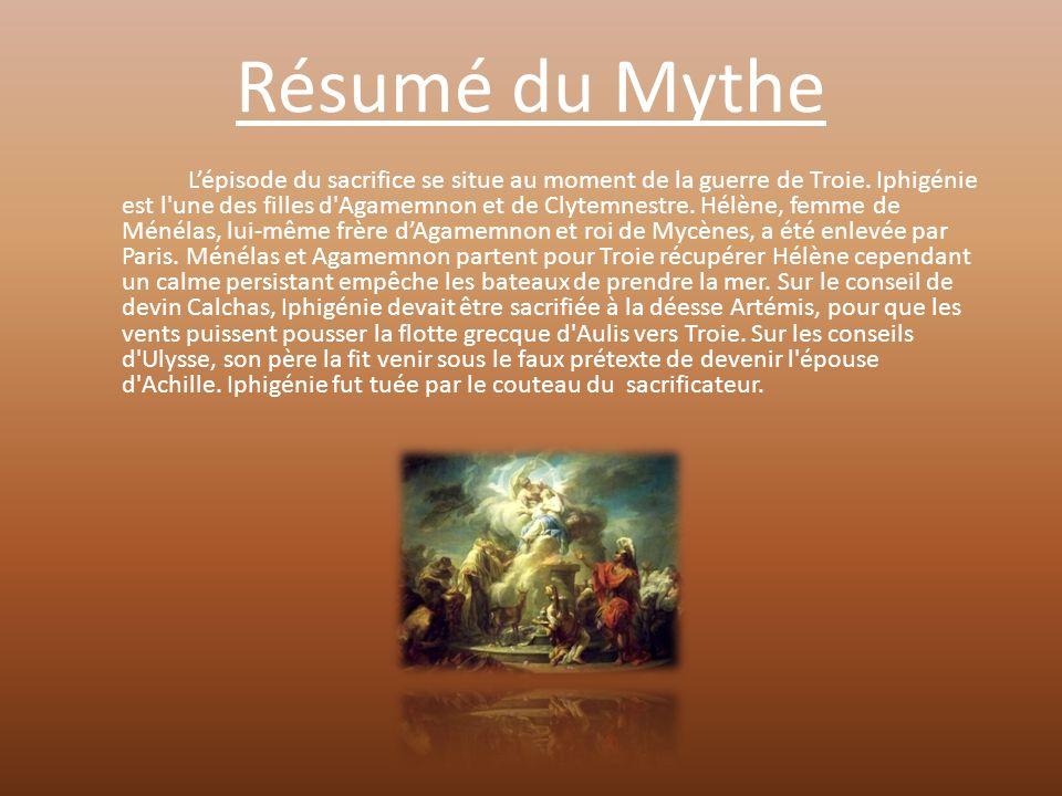 Résumé du Mythe L'épisode du sacrifice se situe au moment de la guerre de Troie. Iphigénie est l'une des filles d'Agamemnon et de Clytemnestre. Hélène