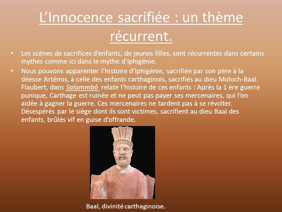 L'Innocence sacrifiée : un thème récurrent. Les scènes de sacrifices d'enfants, de jeunes filles, sont récurrentes dans certains mythes comme ici dans