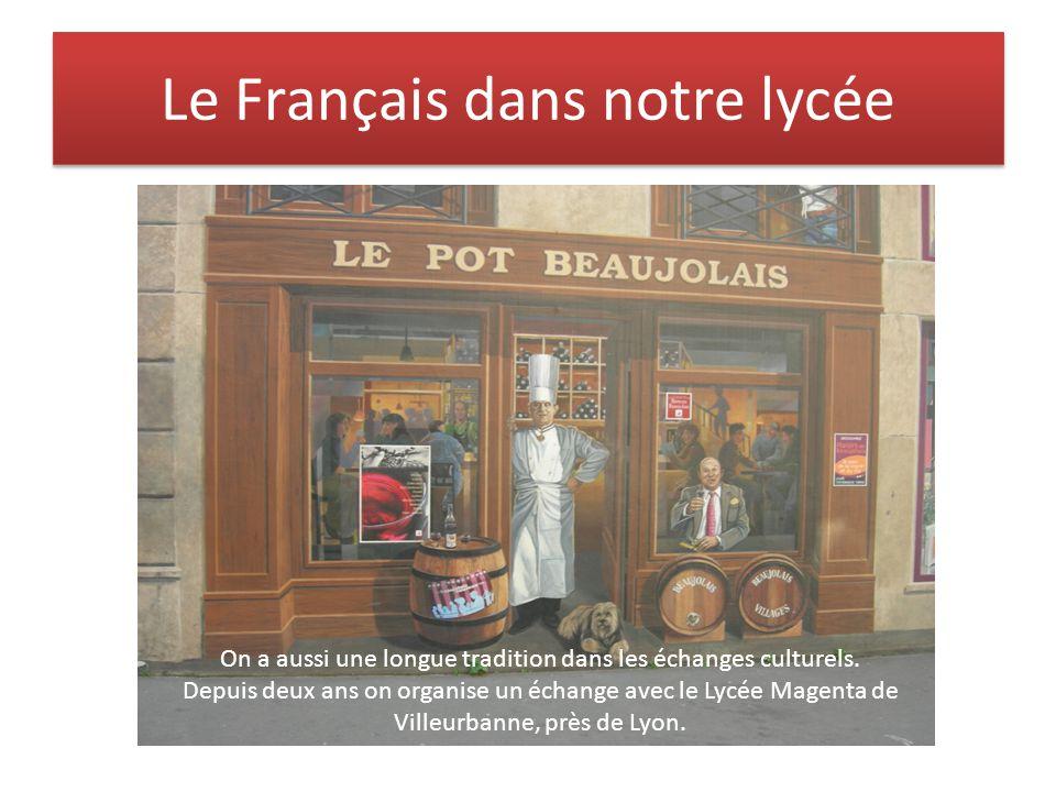 Le Français dans notre lycée On a aussi une longue tradition dans les échanges culturels.