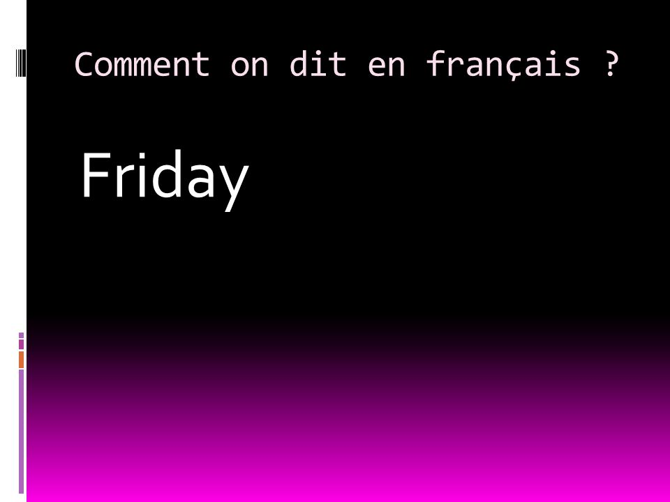 Comment on dit en français Friday