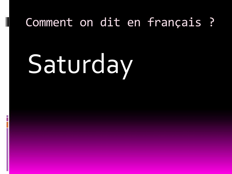 Comment on dit en français Saturday
