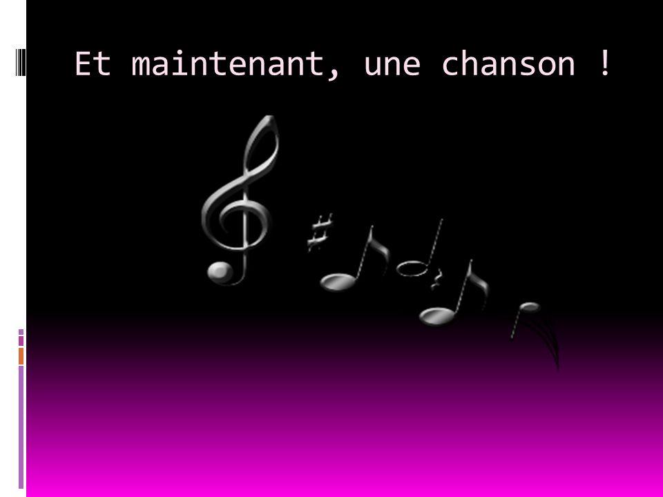 Et maintenant, une chanson !