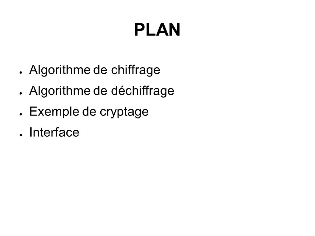 PLAN ● Algorithme de chiffrage ● Algorithme de déchiffrage ● Exemple de cryptage ● Interface