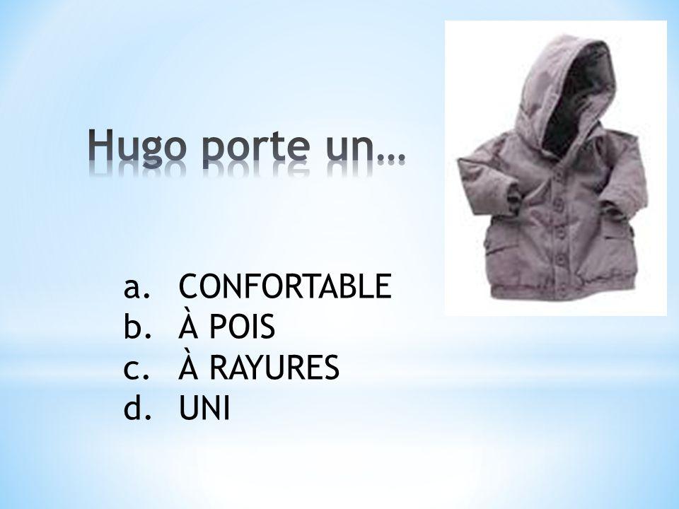 a.CONFORTABLE b.À POIS c.À RAYURES d.UNI