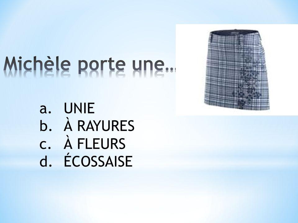 a.UNIE b.À RAYURES c.À FLEURS d.ÉCOSSAISE