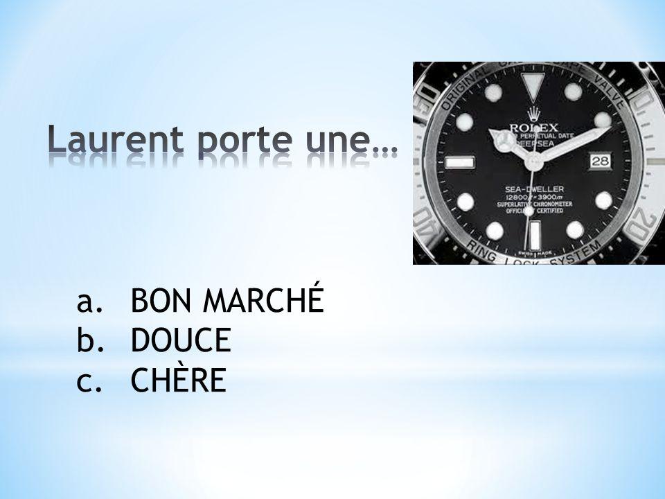 a.BON MARCHÉ b.DOUCE c.CHÈRE