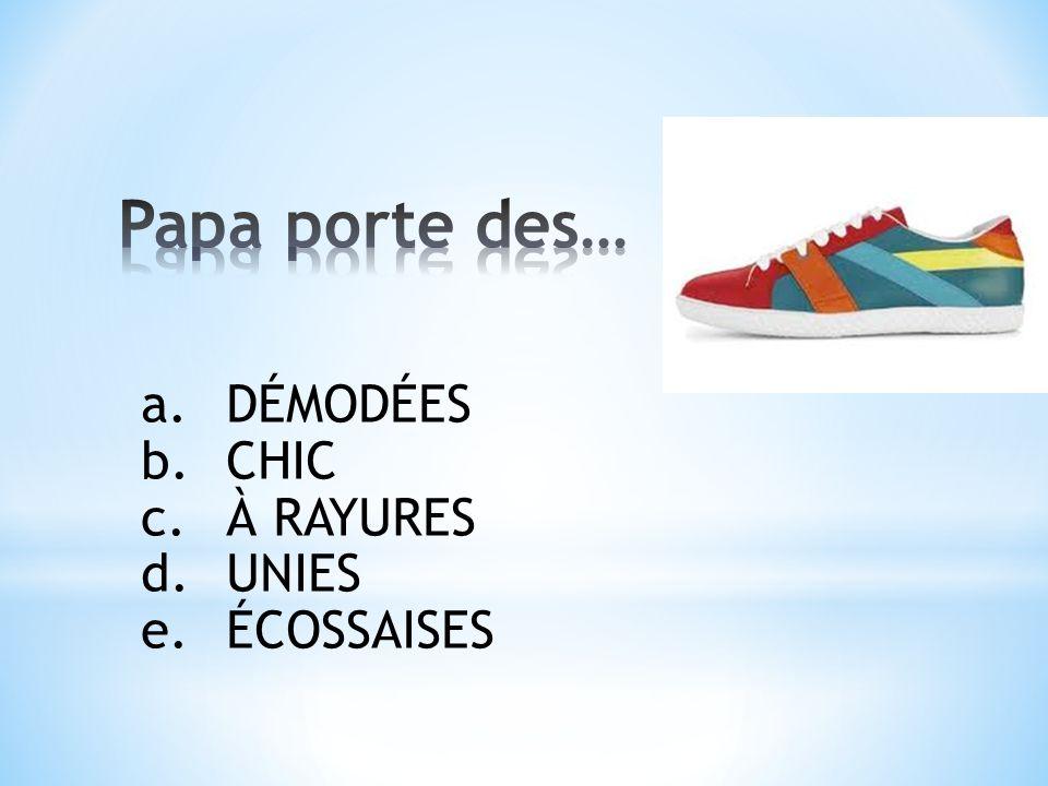 a.DÉMODÉES b.CHIC c.À RAYURES d.UNIES e.ÉCOSSAISES