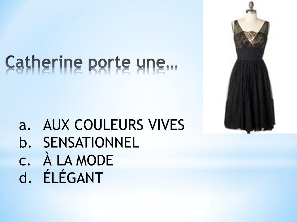 a.AUX COULEURS VIVES b.SENSATIONNEL c.À LA MODE d.ÉLÉGANT