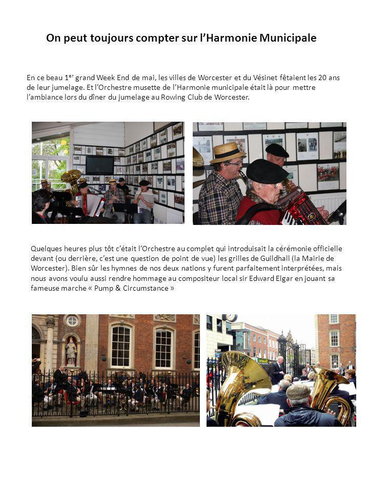 On peut toujours compter sur l'Harmonie Municipale En ce beau 1 er grand Week End de mai, les villes de Worcester et du Vésinet fêtaient les 20 ans de leur jumelage.