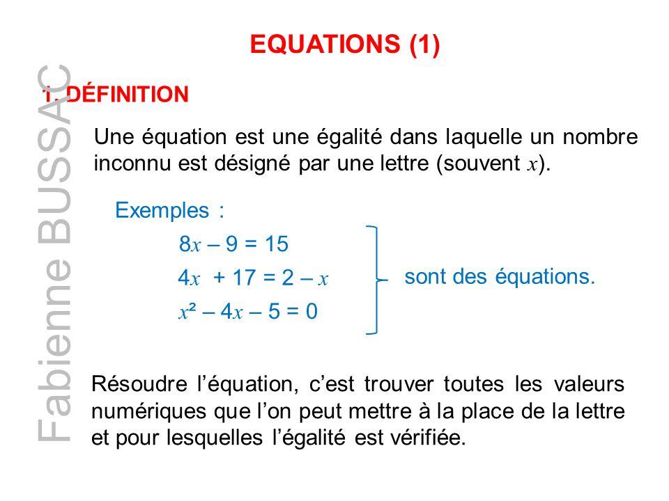 EQUATIONS (1) 1. DÉFINITION Une équation est une égalité dans laquelle un nombre inconnu est désigné par une lettre (souvent x ). Résoudre l'équation,