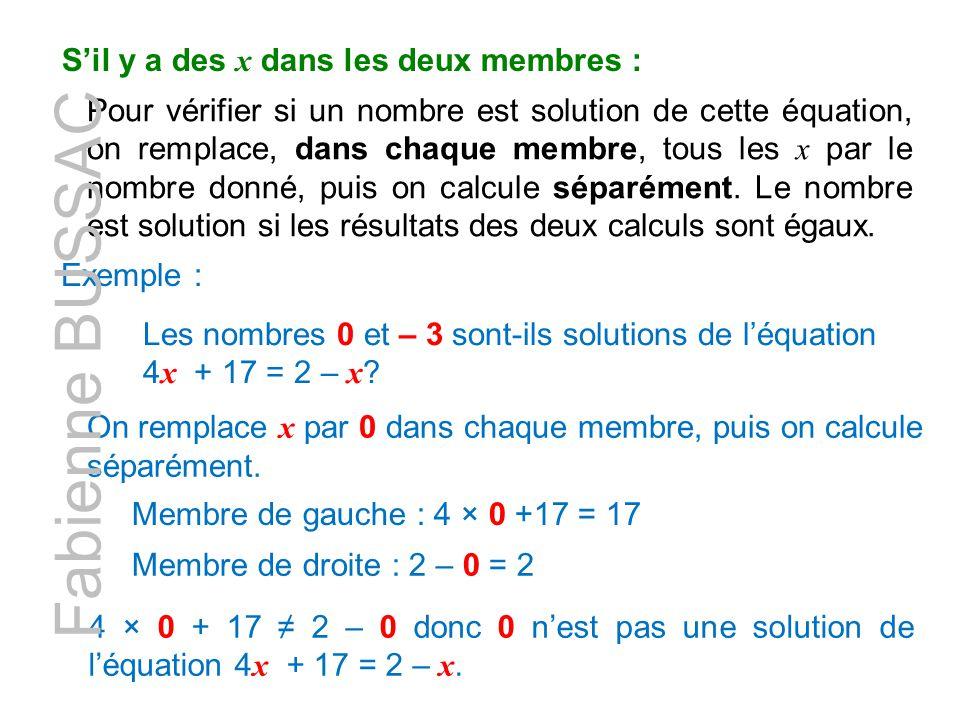 S'il y a des x dans les deux membres : Pour vérifier si un nombre est solution de cette équation, on remplace, dans chaque membre, tous les x par le n