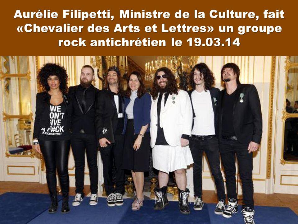 Aurélie Filipetti, Ministre de la Culture, fait «Chevalier des Arts et Lettres» un groupe rock antichrétien le 19.03.14