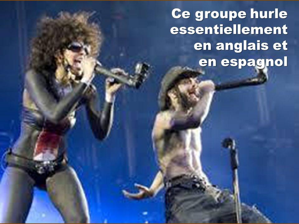 Ce groupe hurle essentiellement en anglais et en espagnol
