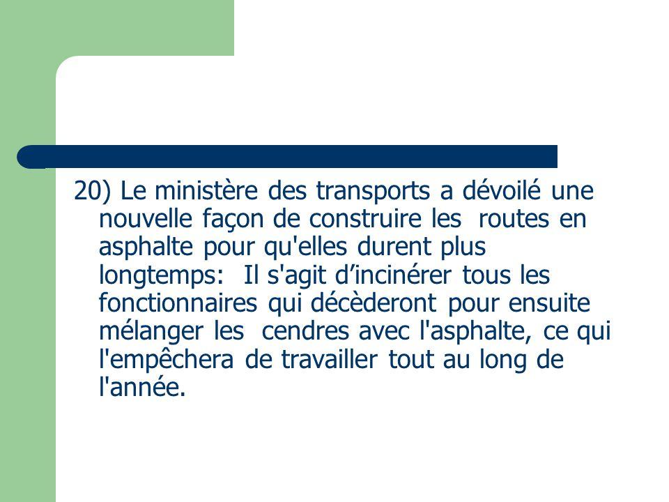 20) Le ministère des transports a dévoilé une nouvelle façon de construire les routes en asphalte pour qu'elles durent plus longtemps: Il s'agit d'inc