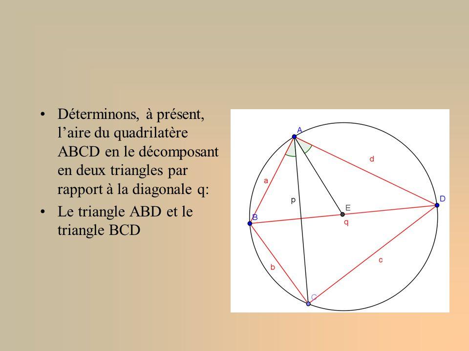 Déterminons, à présent, l'aire du quadrilatère ABCD en le décomposant en deux triangles par rapport à la diagonale q: Le triangle ABD et le triangle B