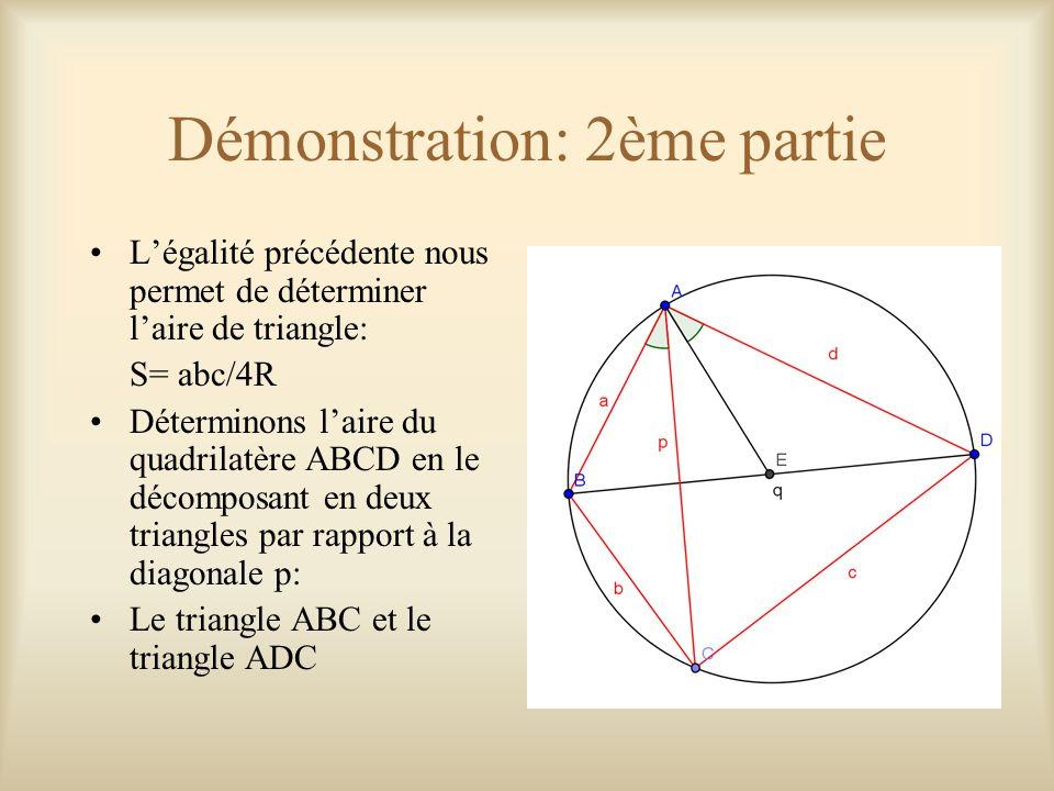 Démonstration: 2ème partie L'égalité précédente nous permet de déterminer l'aire de triangle: S= abc/4R Déterminons l'aire du quadrilatère ABCD en le