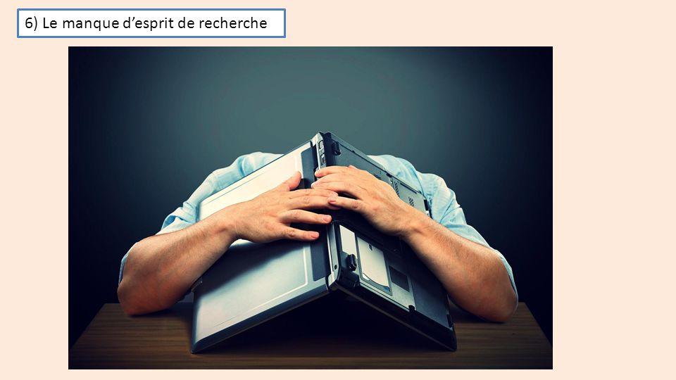 6) le manque d'esprit de recherche 6) Le manque d'esprit de recherche