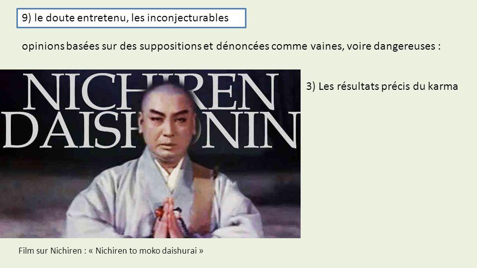9) le doute entretenu, les inconjecturables 3) Les résultats précis du karma opinions basées sur des suppositions et dénoncées comme vaines, voire dan