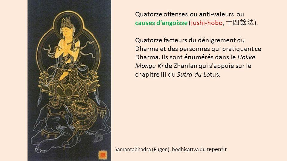 Quatorze offenses ou anti-valeurs ou causes d'angoisse (jushi-hobo, 十四謗法 ). Quatorze facteurs du dénigrement du Dharma et des personnes qui pratiquent