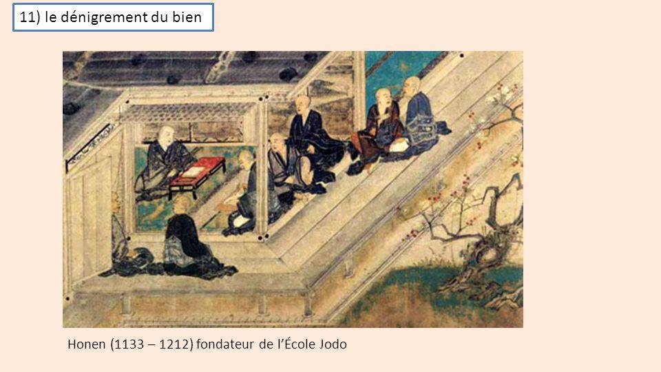 Honen (1133 – 1212) fondateur de l'École Jodo 11) le dénigrement du bien