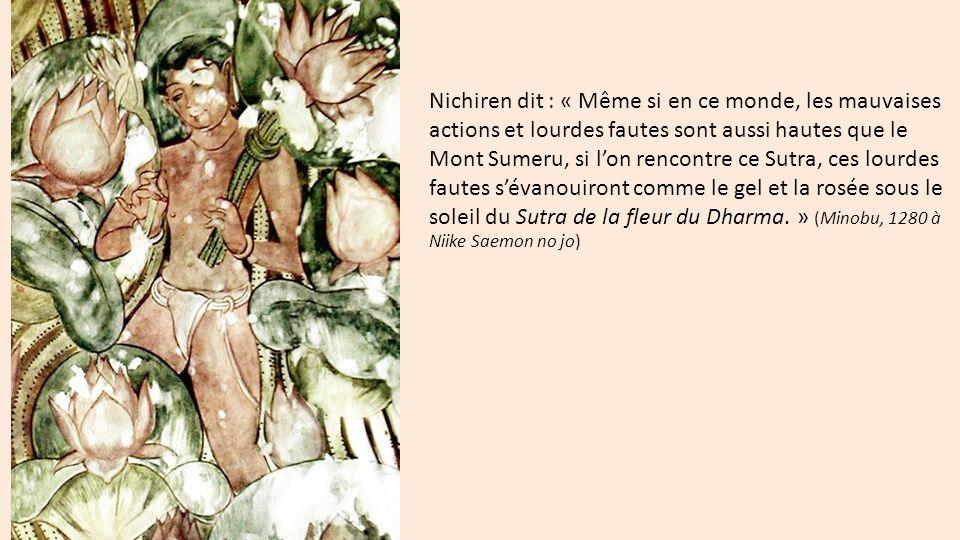 Nichiren dit : « Même si en ce monde, les mauvaises actions et lourdes fautes sont aussi hautes que le Mont Sumeru, si l'on rencontre ce Sutra, ces lo