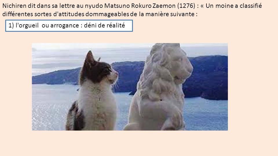 Nichiren dit dans sa lettre au nyudo Matsuno Rokuro Zaemon (1276) : « Un moine a classifié différentes sortes d'attitudes dommageables de la manière s