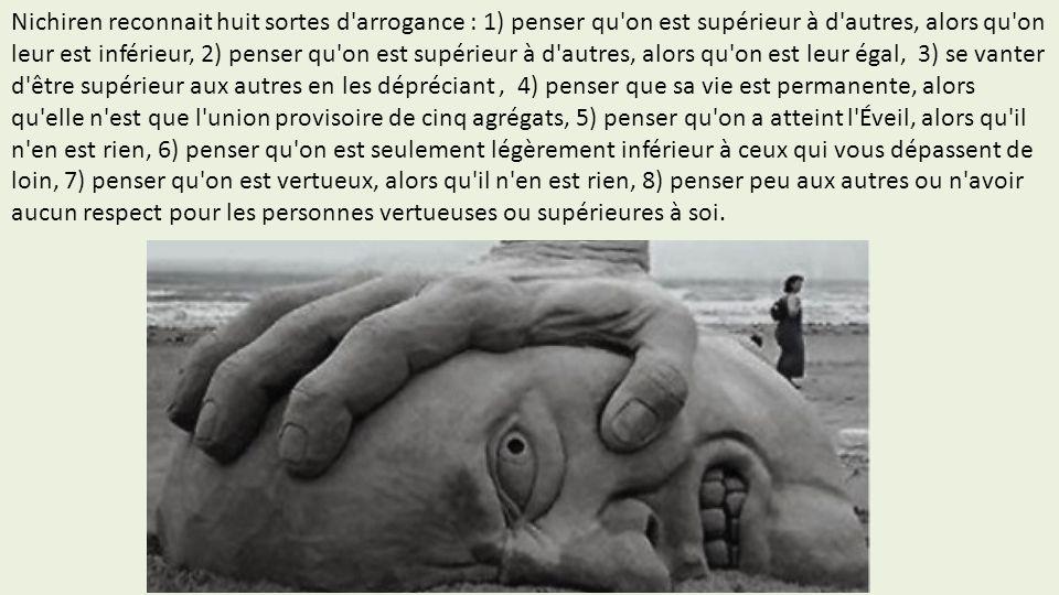 Nichiren reconnait huit sortes d'arrogance : 1) penser qu'on est supérieur à d'autres, alors qu'on leur est inférieur, 2) penser qu'on est supérieur à
