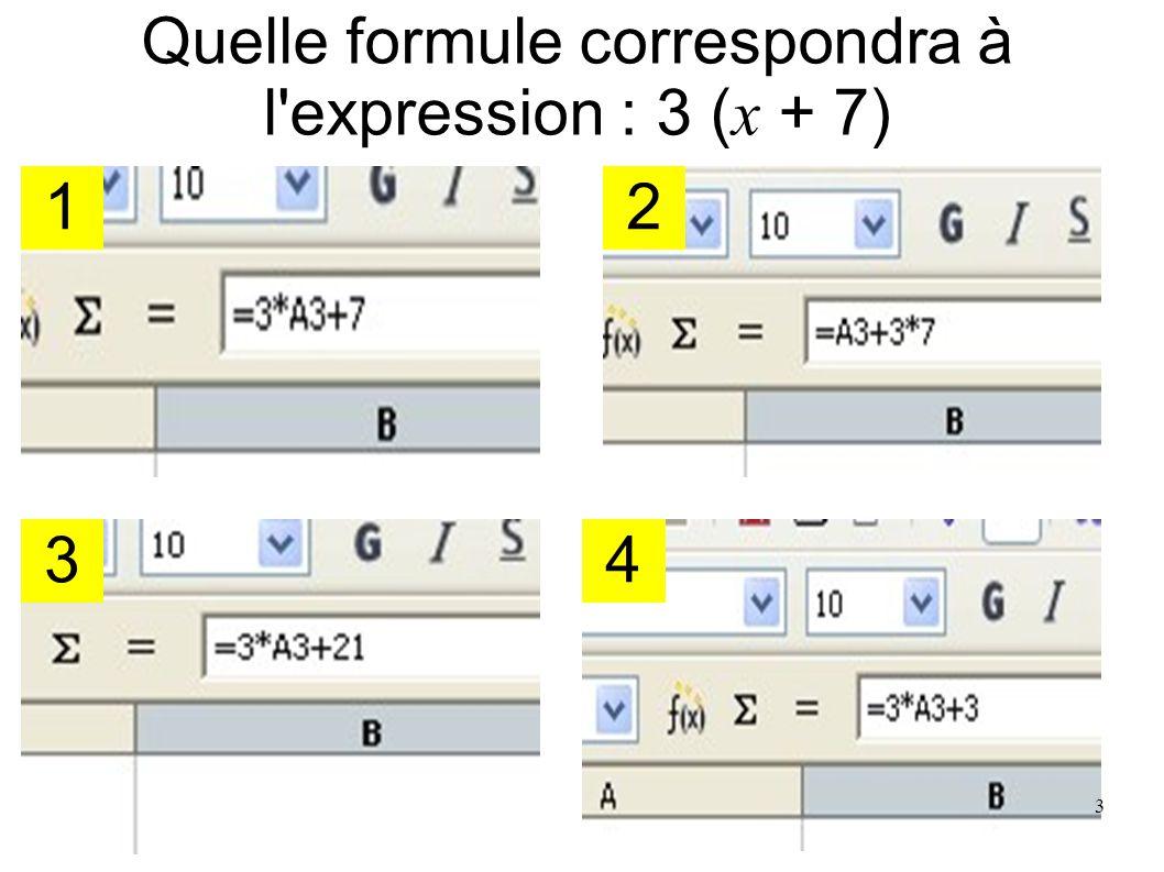 Y a-t-il une formule correspondant à l expression 3 x + 7 ? 1 3 2 4 4