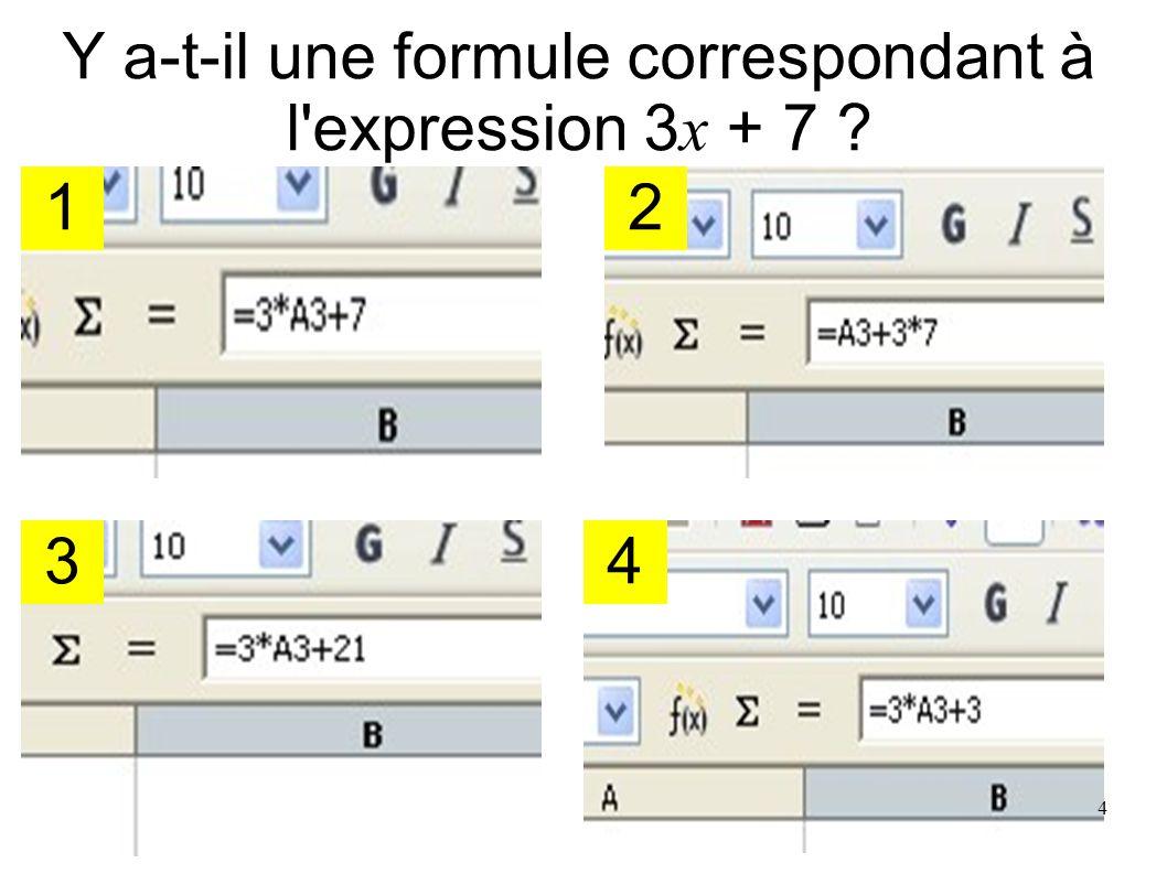 Y a-t-il une formule correspondant à l expression 3 a + 7 ? 1 3 2 4 5