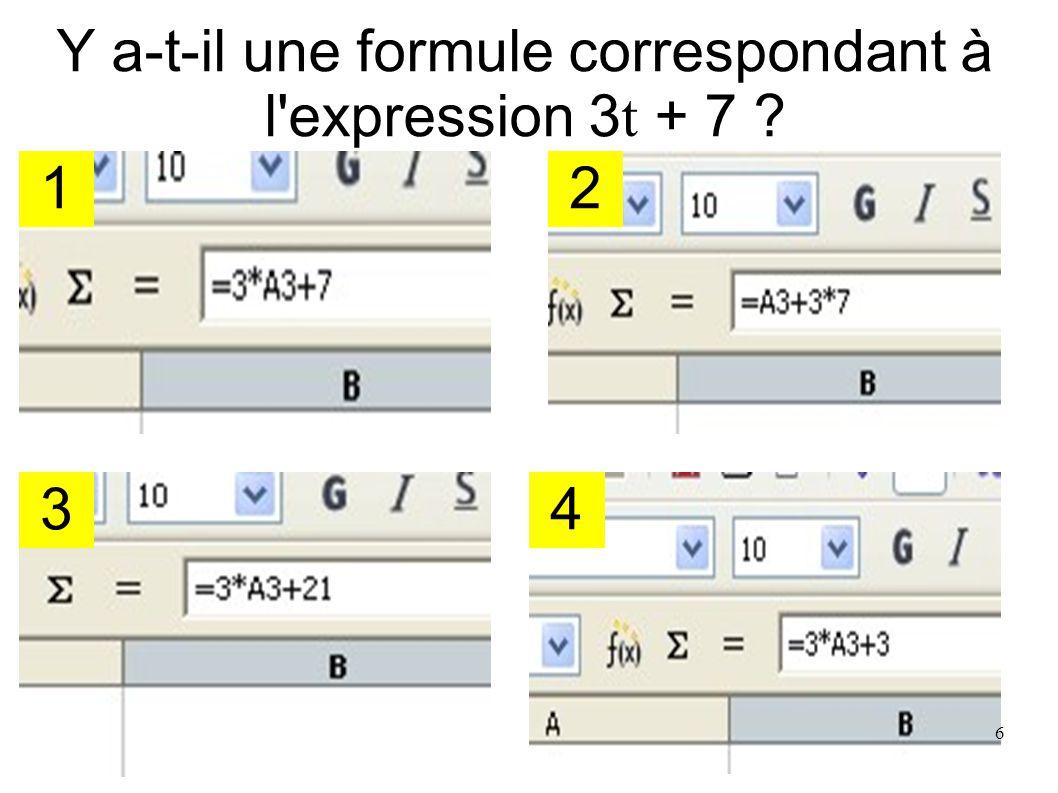 Y a-t-il une formule correspondant à l expression 3 t + 7 ? 1 3 2 4 6
