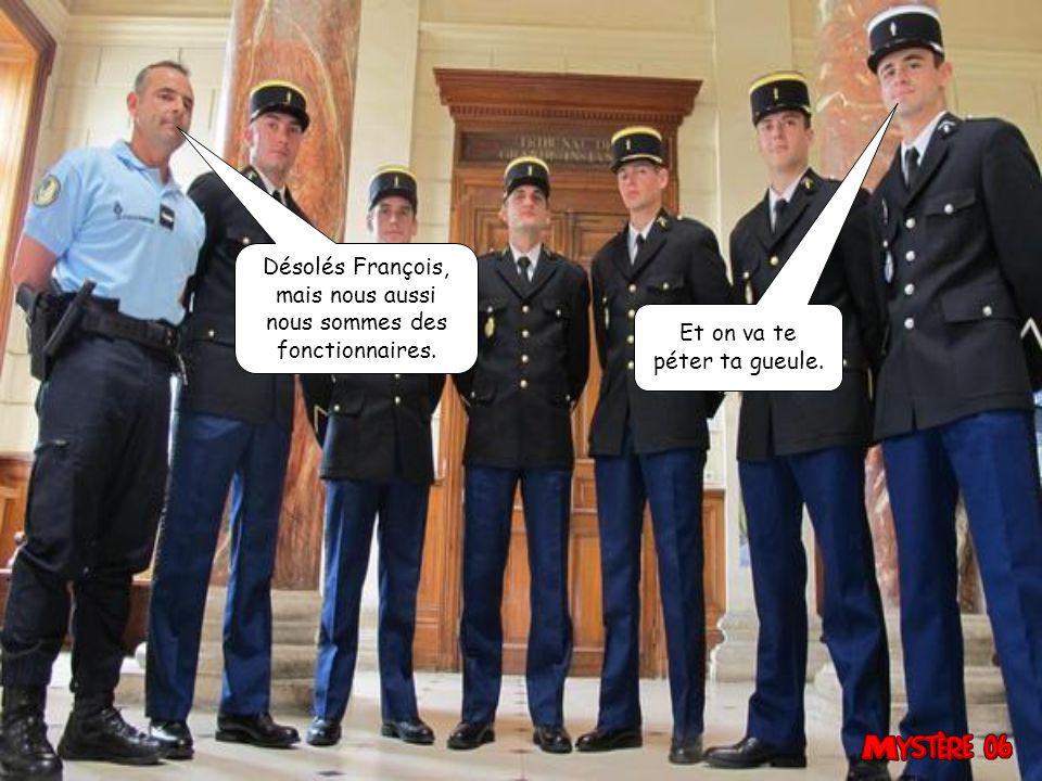 Gendarmes, veuillez faire évacuer cette vilaine personne.