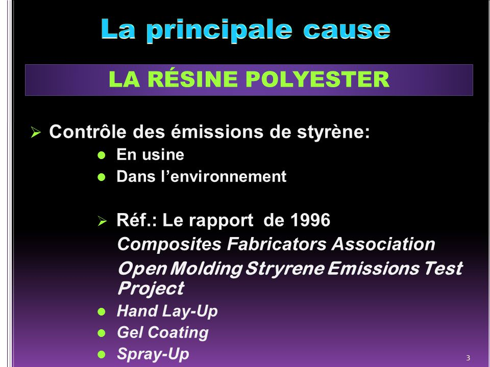  Contrôle des émissions de styrène: En usine Dans l'environnement  Réf.: Le rapport de 1996 Composites Fabricators Association Open Molding Stryrene Emissions Test Project Hand Lay-Up Gel Coating Spray-Up 3 LA RÉSINE POLYESTER