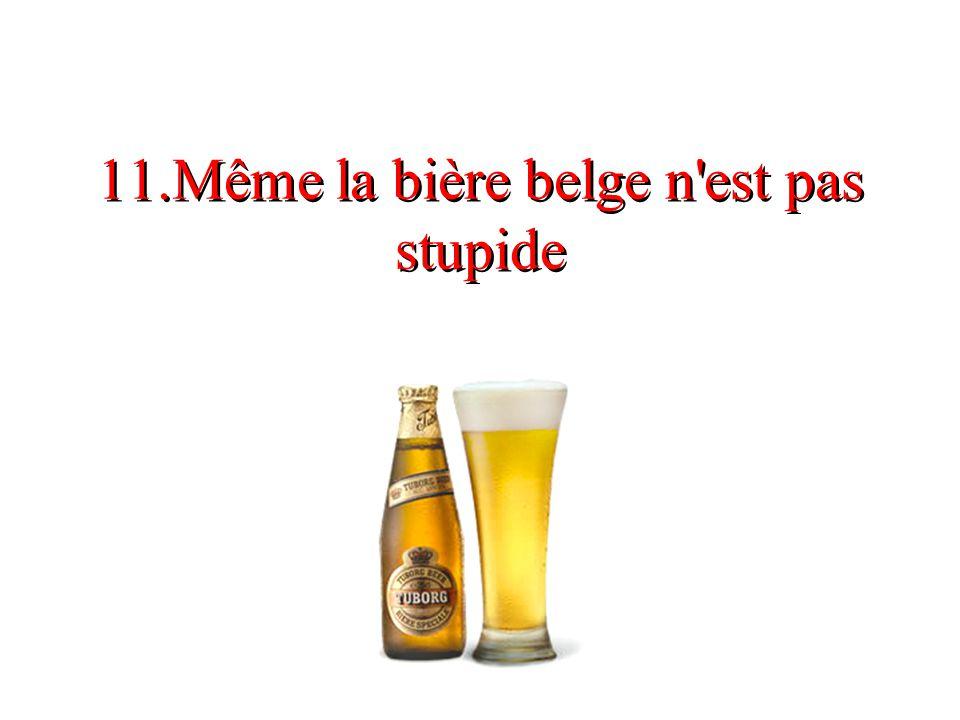 11.Même la bière belge n est pas stupide