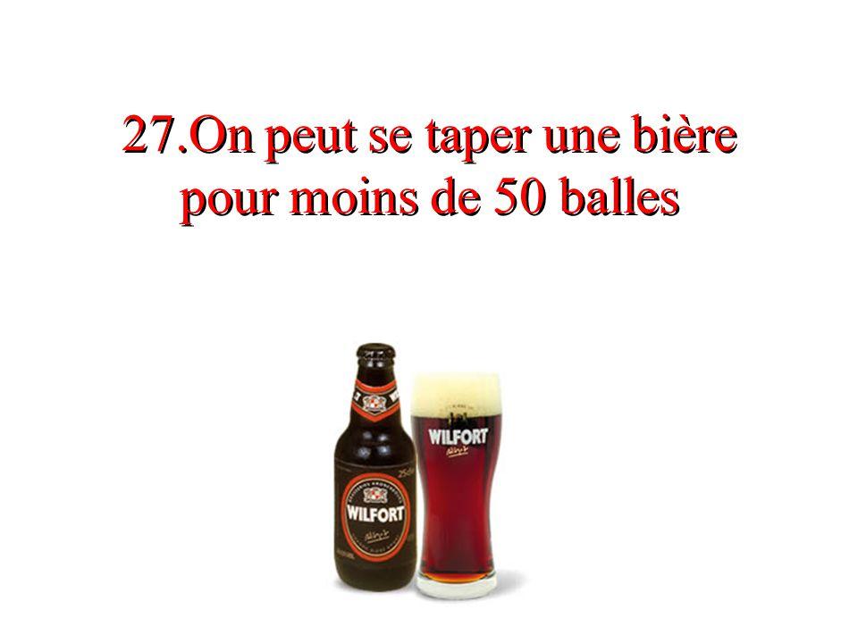 27.On peut se taper une bière pour moins de 50 balles