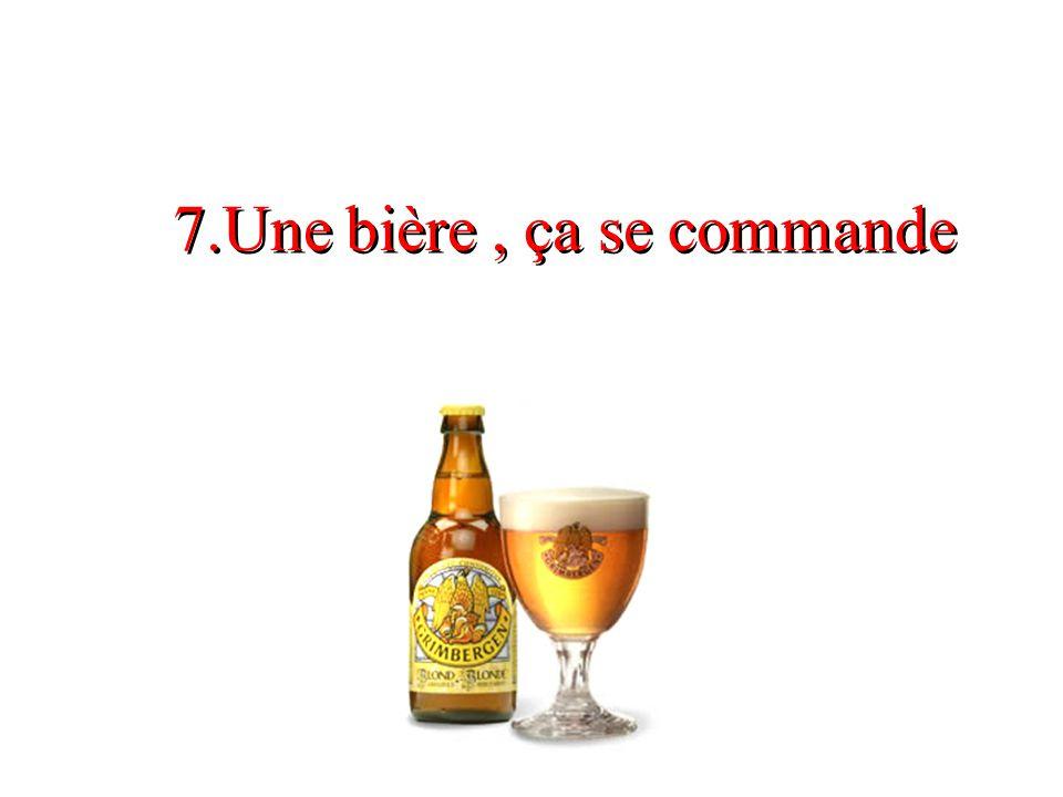 7.Une bière, ça se commande