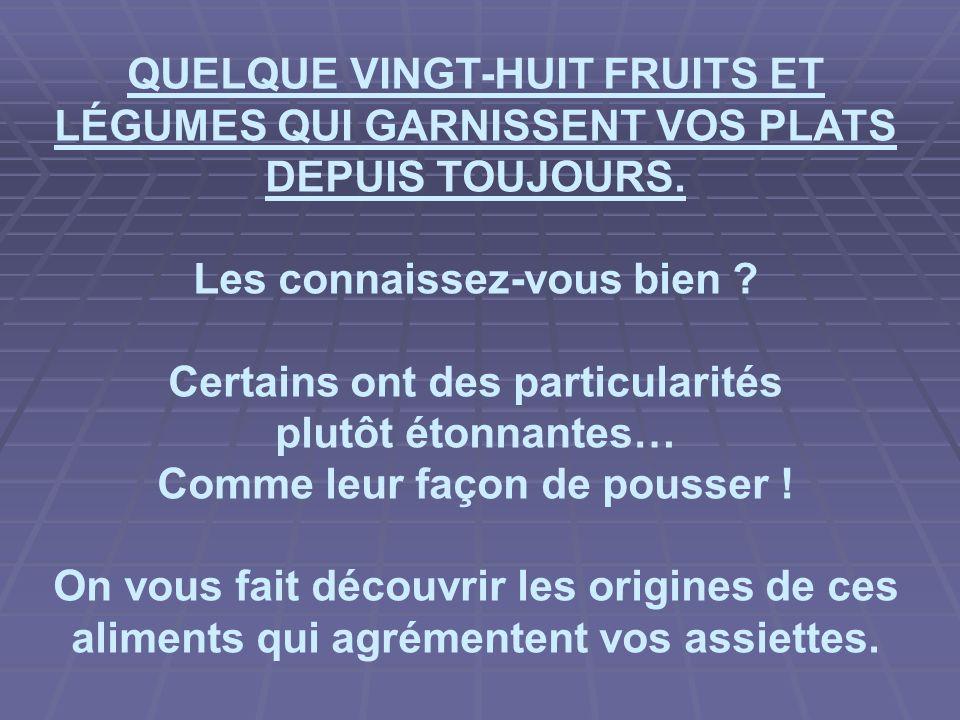 QUELQUE VINGT-HUIT FRUITS ET LÉGUMES QUI GARNISSENT VOS PLATS DEPUIS TOUJOURS.