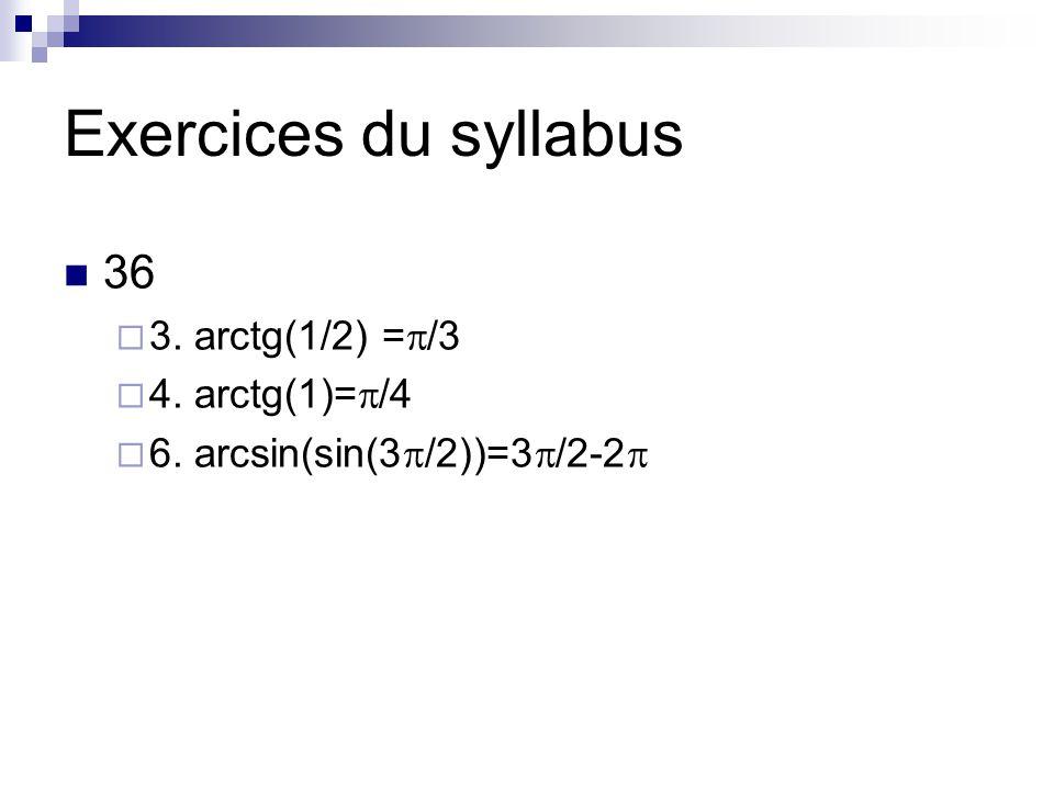 Exercices du syllabus 36  3. arctg(1/2) =  /3  4.