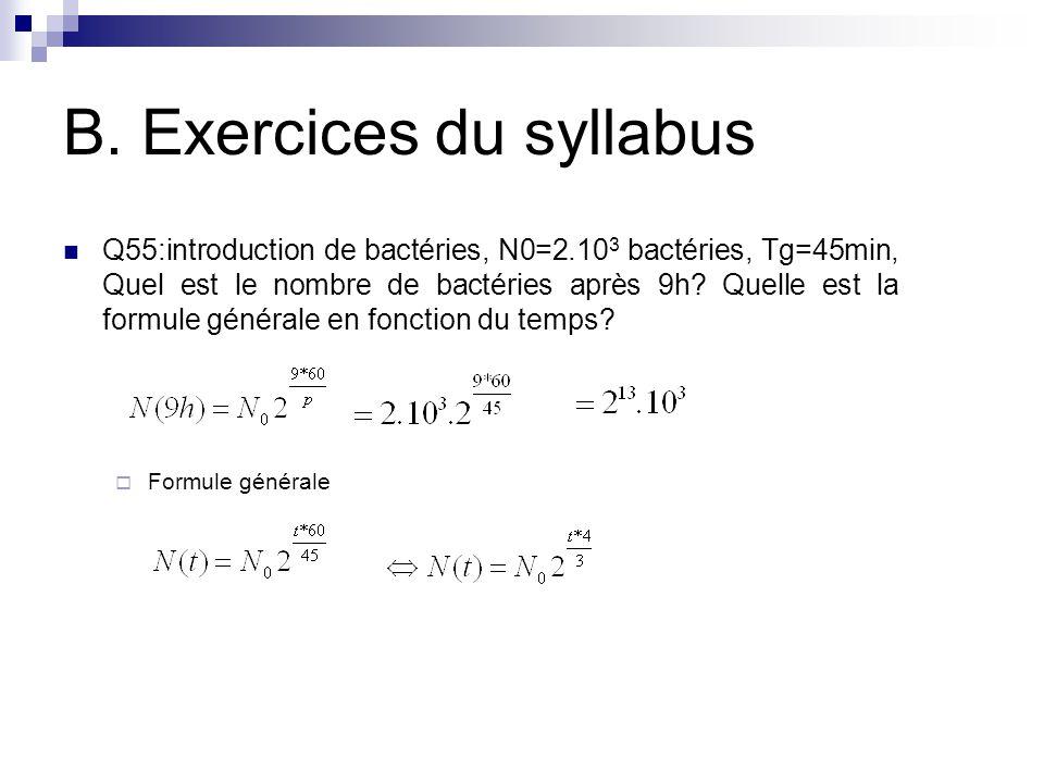 B. Exercices du syllabus Q55:introduction de bactéries, N0=2.10 3 bactéries, Tg=45min, Quel est le nombre de bactéries après 9h? Quelle est la formule