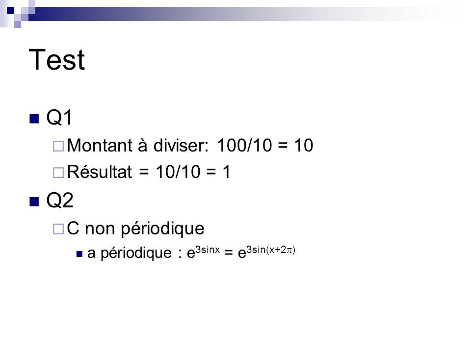 Test Q1  Montant à diviser: 100/10 = 10  Résultat = 10/10 = 1 Q2  C non périodique a périodique : e 3sinx = e 3sin(x+2  )