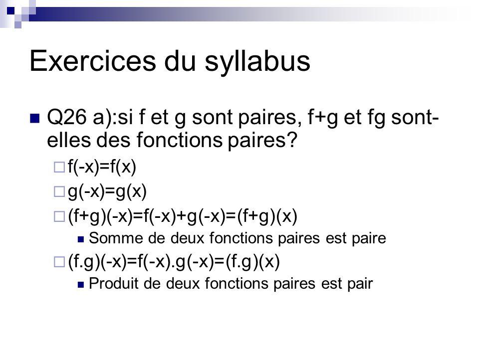 Exercices du syllabus Q26 a):si f et g sont paires, f+g et fg sont- elles des fonctions paires.