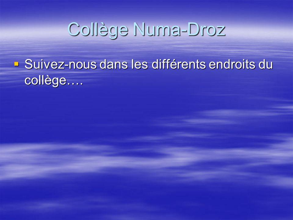 Collège Numa-Droz  Suivez-nous dans les différents endroits du collège….