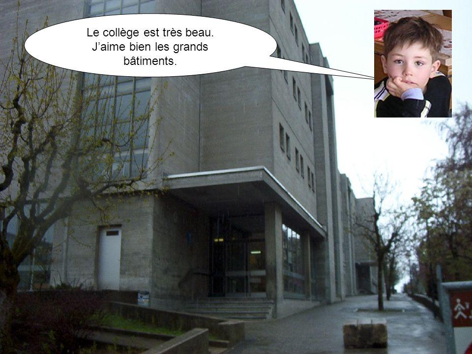 Le collège est très beau. J'aime bien les grands bâtiments.