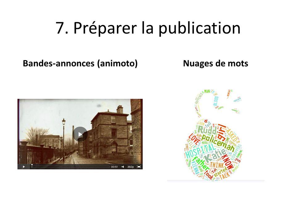 7. Préparer la publication Bandes-annonces (animoto)Nuages de mots