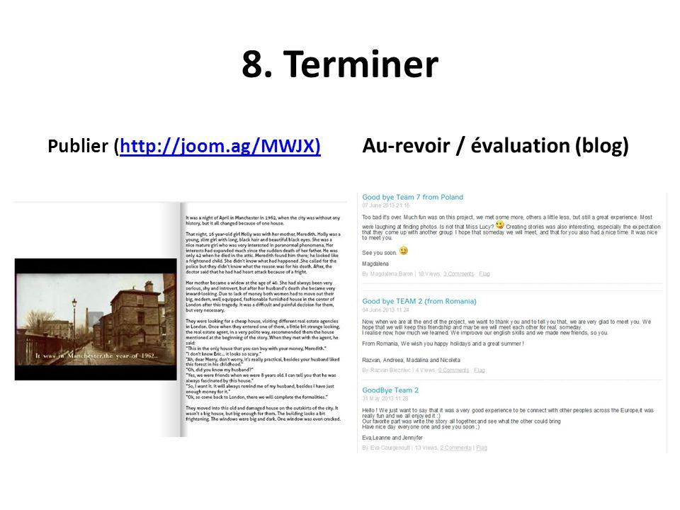 8. Terminer Publier (http://joom.ag/MWJX)http://joom.ag/MWJX) Au-revoir / évaluation (blog)