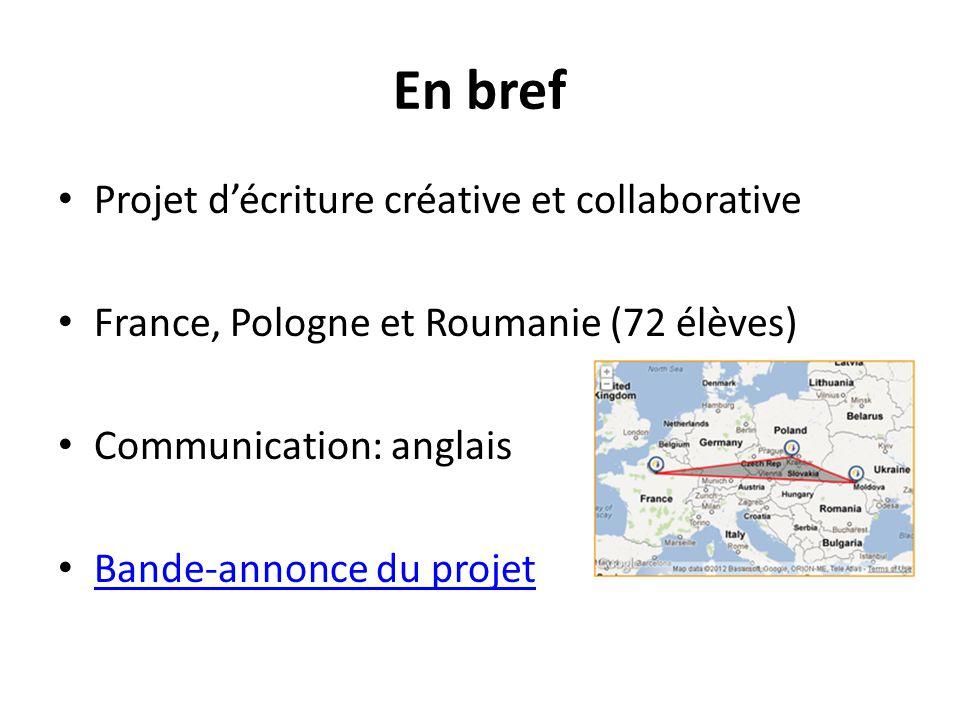 En bref Projet d'écriture créative et collaborative France, Pologne et Roumanie (72 élèves) Communication: anglais Bande-annonce du projet